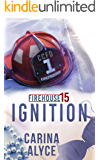 Ignition: A Contemporary Romantic Firefighter Drama (Firehouse 15 Book 1)