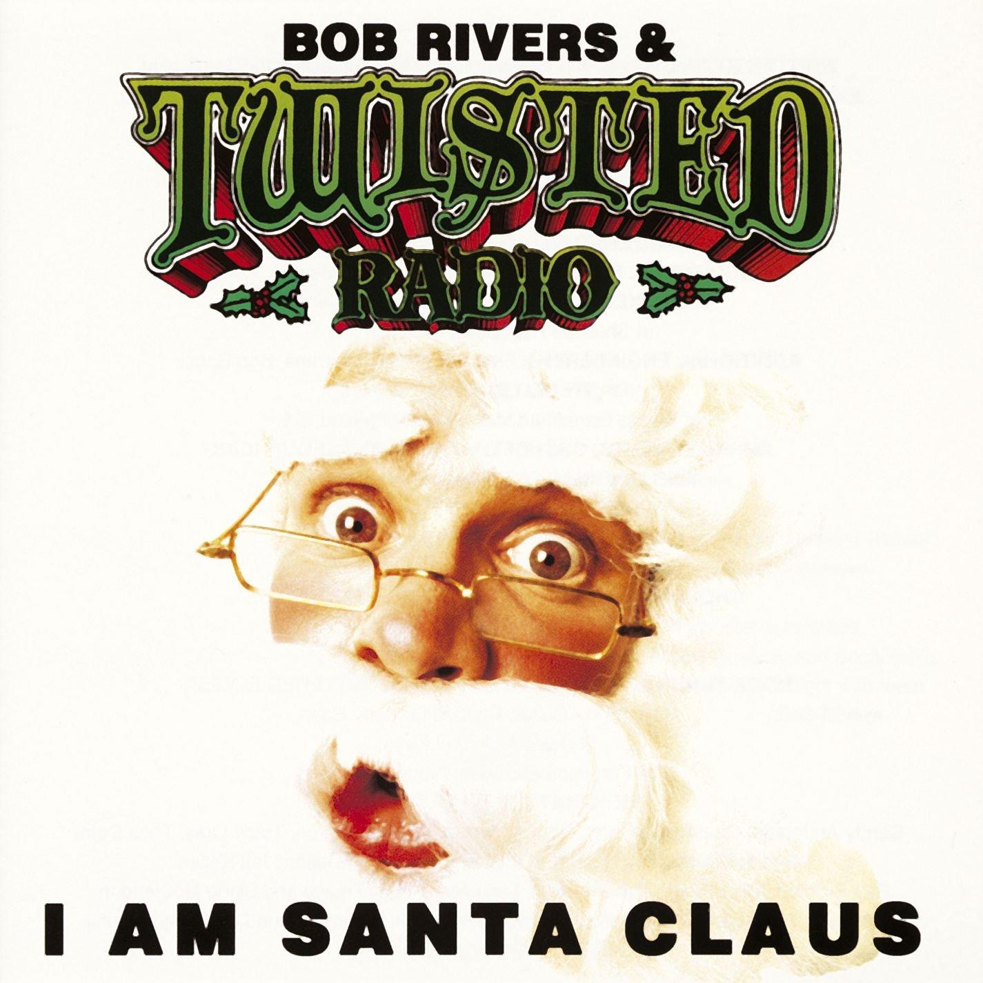 Bob Rivers and Twisted Radio - I Am Santa Claus - Amazon.com Music