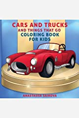 Cars and Trucks and Things That Go Coloring Book for Kids: Art Supplies for Kids 4-8, 9-12 (Coloring Books for Kids) Paperback