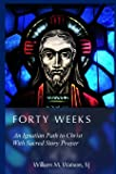 Forty Weeks: An Ignatian Path to Christ With Sacred Story Prayer (Classical Art Edition)