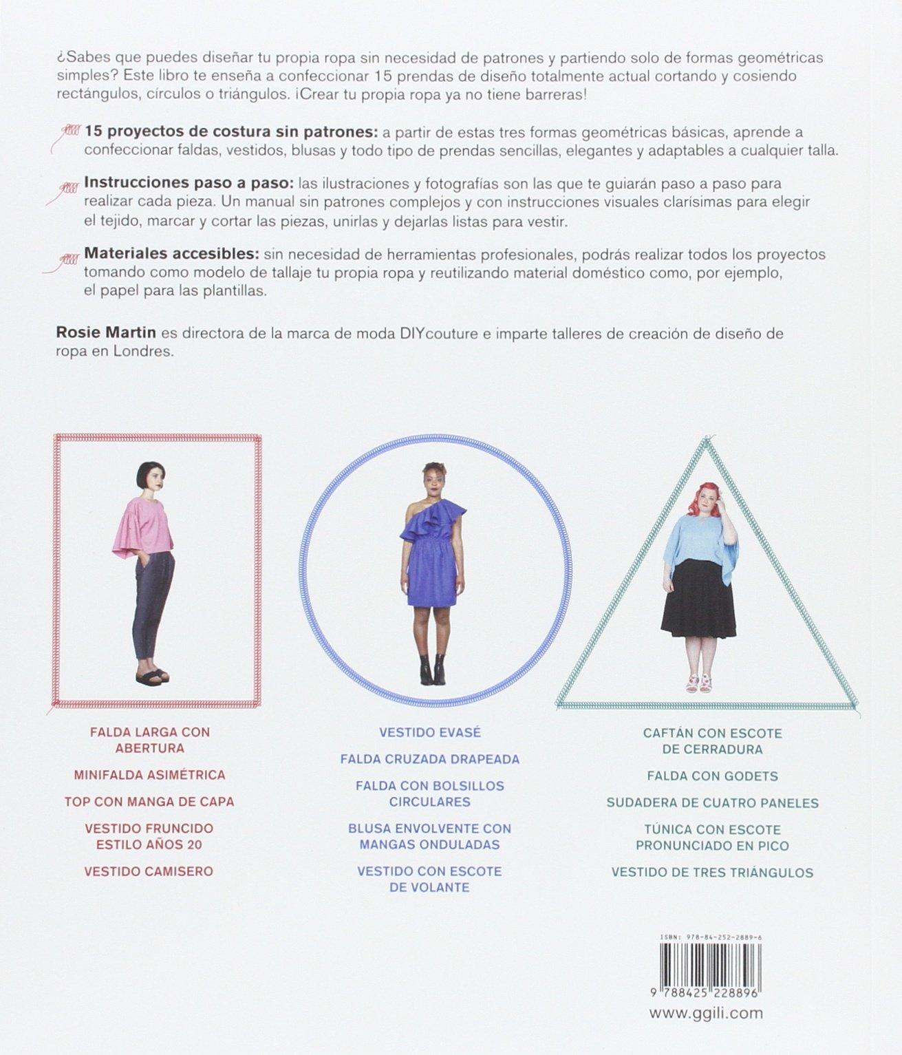 Costura sin patrones : cómo crear tu propia ropa con la ayuda de un rectángulo, un círculo y un triángulo: Rosie Martin: 9788425228896: Amazon.com: Books