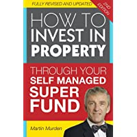 How to Invest in Property Through Your Self Managed Super Fund 2/e