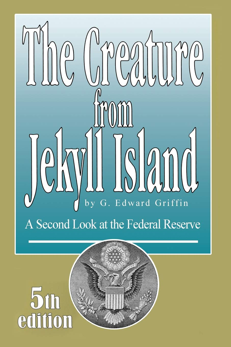 The Creature from Jekyll Island: A Second Look at the Federal Reserve: G.  Edward Griffin: 9780912986456: Amazon.com: Books