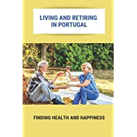Living And Retiring In Portugal: Finding Health And Happiness: Portugal Retirement Communities