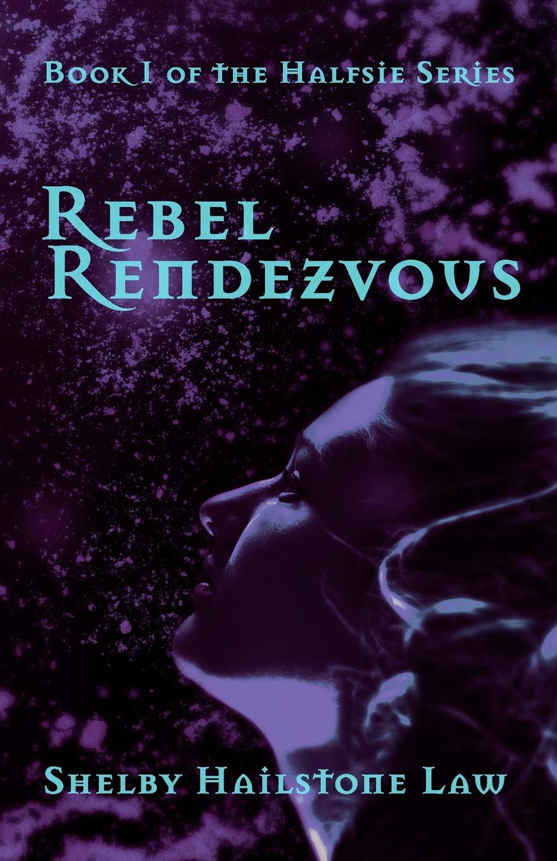 Read Online Rebel Rendezvous (Halfsie Series) ebook