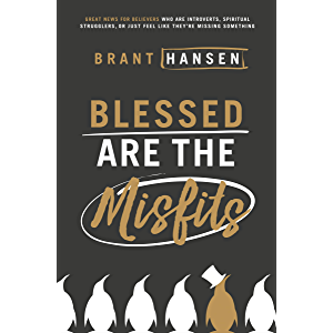 Blessed Are the Misfits: Great News for Believers who are Introverts, Spiritual Strugglers, or Just Feel Like They're…