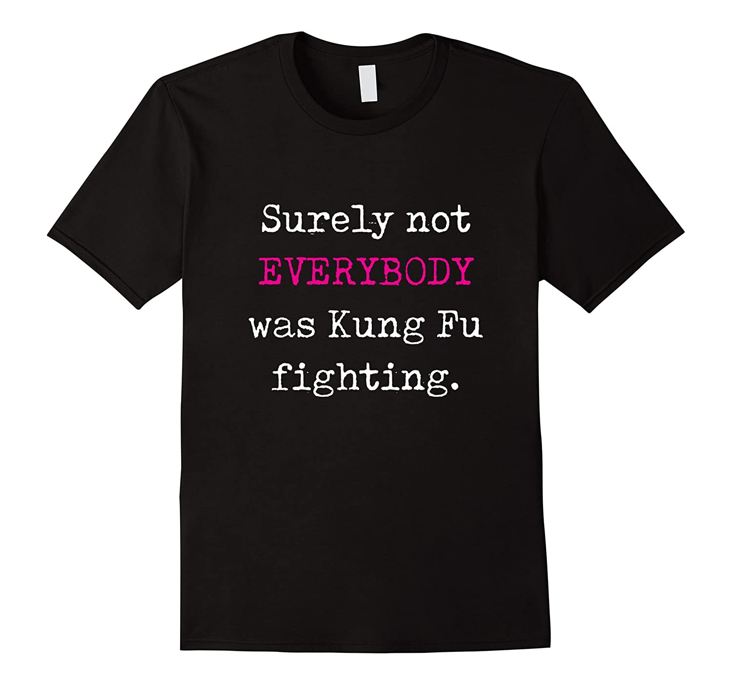Surely not EVERYBODY was Kung Fu fighting   funny tee-Colonhue
