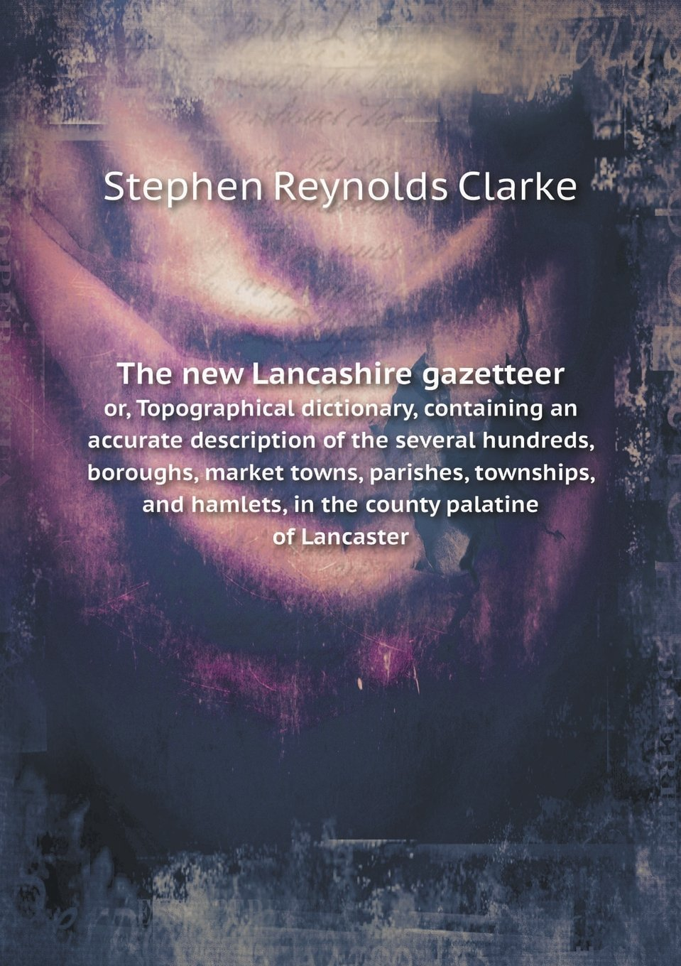 Download The new Lancashire gazetteer or, Topographical dictionary, containing an accurate description of the several hundreds, boroughs, market towns, ... hamlets, in the county palatine of Lancaster ebook