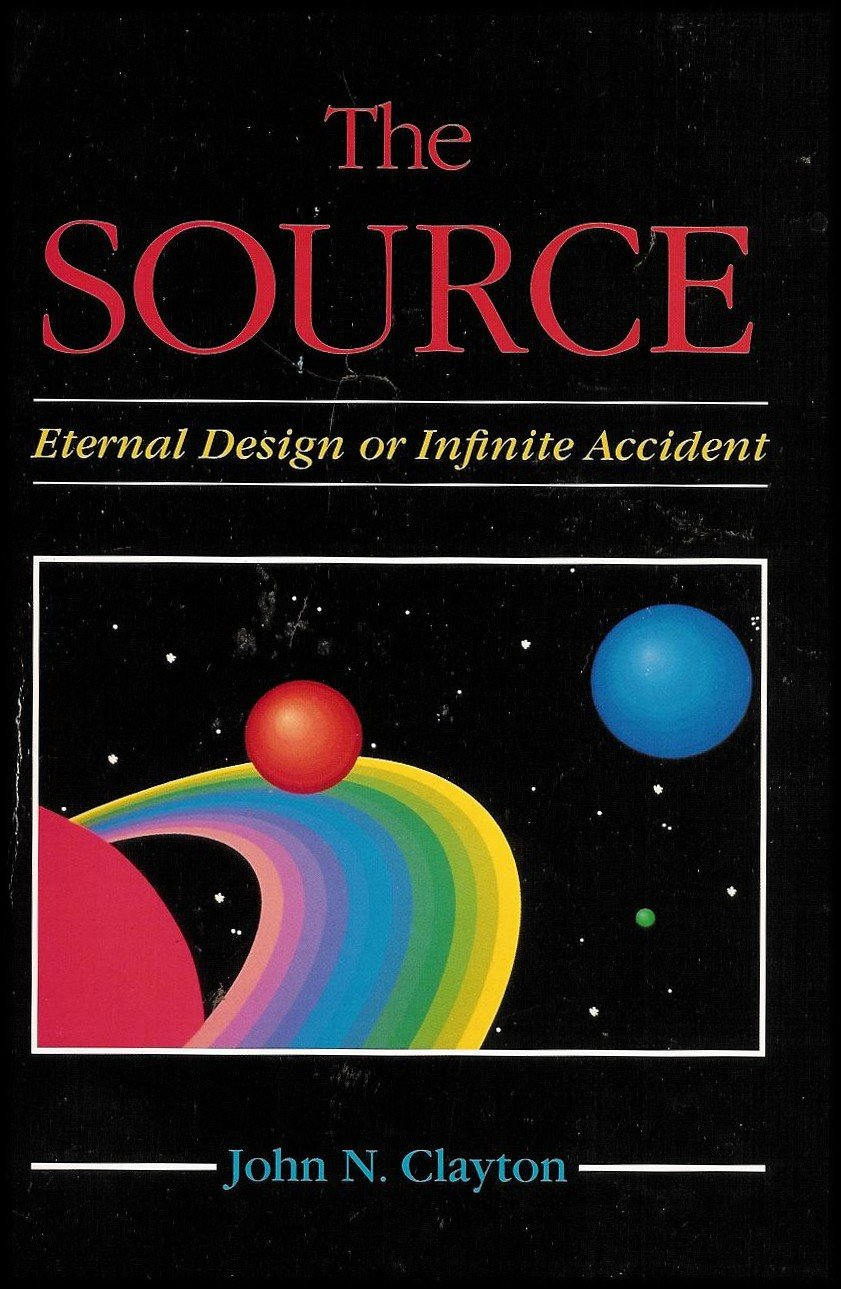 The Source - Eternal Design or Infinite Accident (Does God Exist? Meeting the Doubts and Problems of Belief)