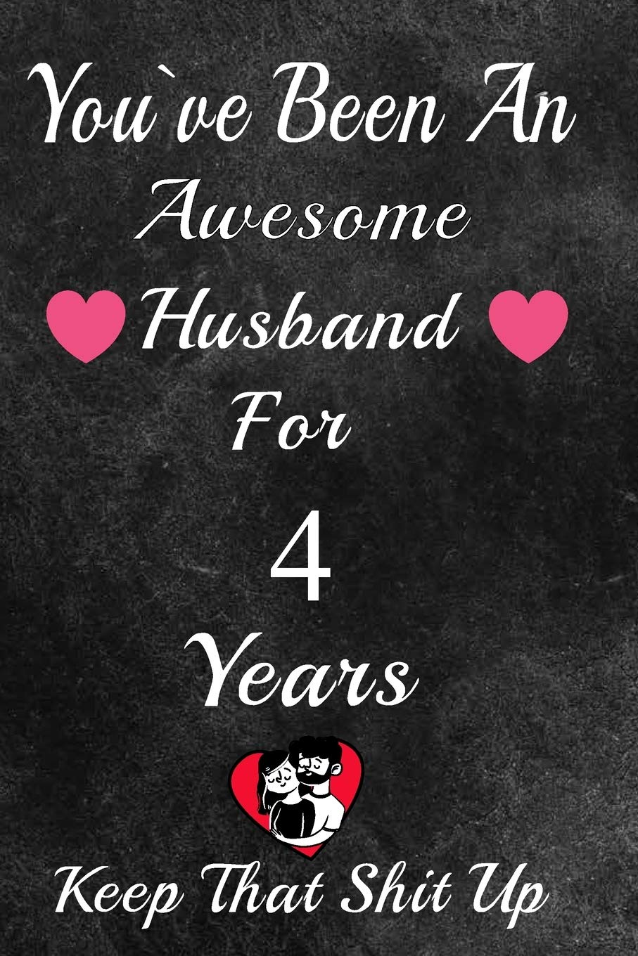 You Ve Been An Awesome Husband For 4 Years Keep That Shit Up 4th Anniversary Gift For Husband 4 Year Wedding Anniversary Gift For Men 4 Year Anniversary Gift For Him Publishing Gift