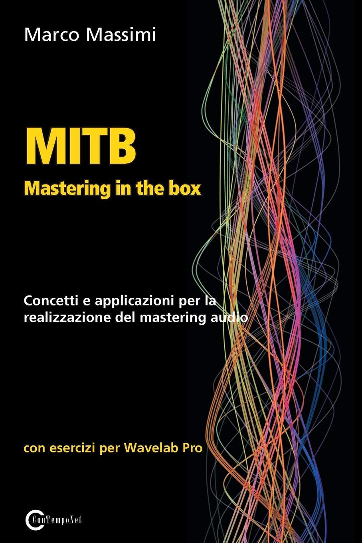 MITB Mastering in the box. Concetti e applicazioni per la realizzazione del mastering audio. Con esercizi per Wavelab Pro Copertina flessibile – 22 giu 2018 Marco Massimi ConTempoNet 8899212074 Informatica