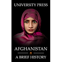Afghanistan Book: A Brief History of Afghanistan: From the Stone Age to the Silk Road to Today