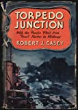 Torpedo junction;: With the Pacific fleet from Pearl Harbor to Midway,