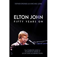 Elton John: Fifty Years on: The Complete Guide