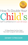 How to Double Your Child's Confidence in Just 30 Days: 25 Things Parents Can Do to Teach Your Child Unstoppable Confidence (English Edition)