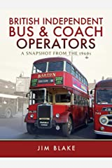 British Independent Bus and Coach Operators: A Snapshot from the 1960s Kindle Edition