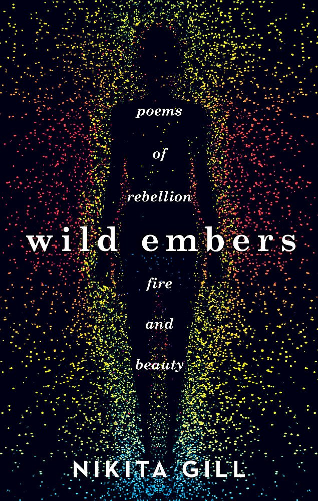 Wild Embers: Poems of rebellion, fire and beauty: Amazon.co.uk: Gill, Nikita:  9781409173922: Books