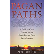 Pagan Paths: A Guide to Wicca, Druidry, Asatru Shamanism and Other Pagan Practices (Guide to Wicca, Druidry, Asatru, Shamanism and Other Pagan P)