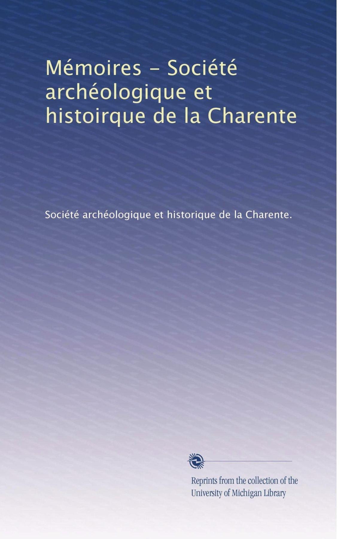 Download Mémoires - Société archéologique et histoirque de la Charente (Volume 30) (French Edition) PDF