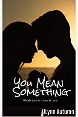 You Mean Something: Woods Lake #2 - Jesse & Lexie Kindle Edition