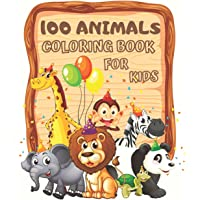 100 Animals Coloring Book for Kids: Cute and Fun Coloring Pages of Animals for Little Kids Age 2-4, 4-8, Boys & Girls…