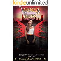 Wishes To Burn: A Reverse Harem Academy Novel (A Fairy Godmother In Training Book 2)