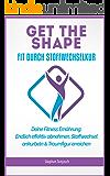 Fitness: GET THE SHAPE - Fit durch Stoffwechselkur: Deine Fitness Ernährung! Endlich effektiv Abnehmen, Stoffwechsel ankurbeln & Traumfigur erreichen (Low ... Gesund und Schlank, Zuckerfrei ernähren 1)