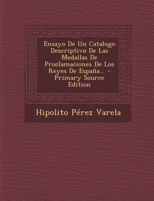 Ensayo De Un Catalogo Descriptivo De Las Medallas De Proclamaciones De Los Reyes De España...: Amazon.es: Varela, Hipolito Pérez: Libros