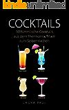 Cocktails: 50 himmlische Cocktails aus dem Thermomix/Mixer zum Selbermachen: Mit und ohne Alkohol