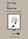 Driving in Reverse: The Life I Almost Missed