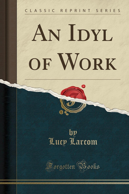 Download An Idyl of Work (Classic Reprint) pdf epub