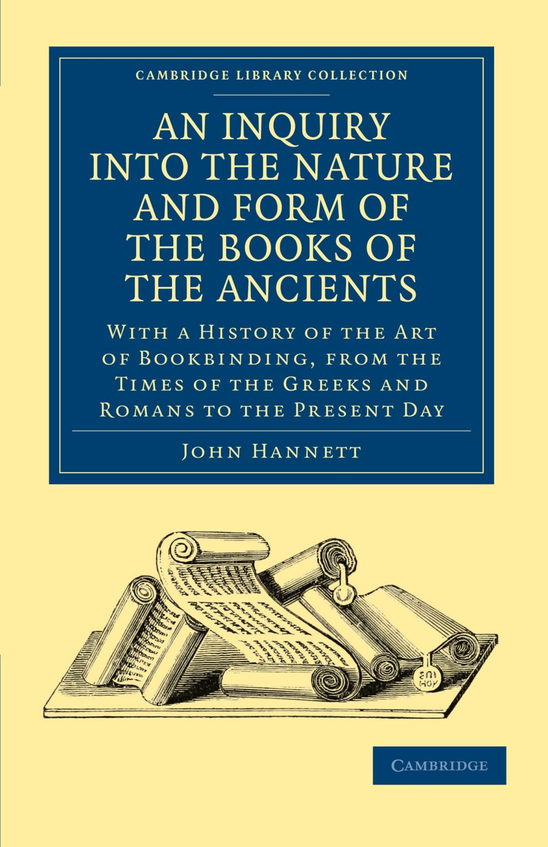 Read Online An Inquiry into the Nature and Form of the Books of the Ancients: With a History of the Art of Bookbinding, from the Times of the Greeks and Romans to ... of Printing, Publishing and Libraries) pdf