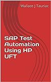 SAP Test Automation Using HP UFT (English Edition)