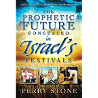 The Prophetic Future Concealed in Israel's Festivals: Discover Prophetic Codes Hidden in Israel's Holy Days