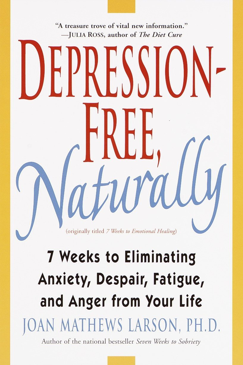 Image result for Depression-Free, Naturally: 7 Weeks to Eliminating Anxiety, Despair, Fatigue, and Anger from Your Life