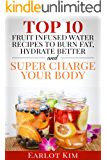 Fruit Infused Water:Top 10 Fruit Infused Water Recipes To Burn Fat, Hydrate Better And Super Charge Your Body