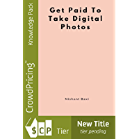 Get Paid To Take Digital Photos (English Edition)