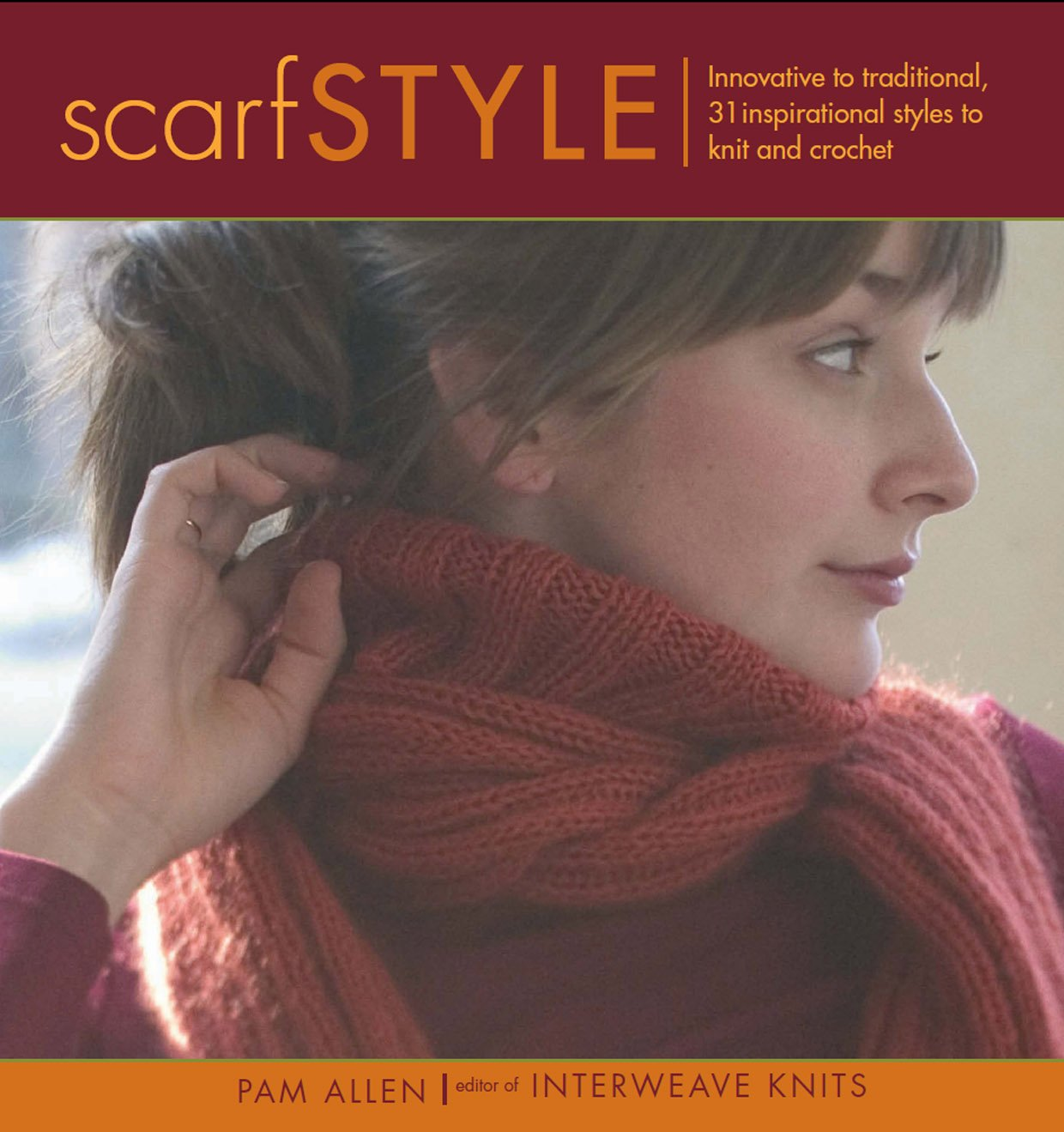 Scarf Style: Innovative to Traditional, 31 Inspirational Styles to Knit and Crochet