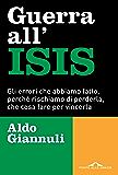 Guerra all'ISIS: Gli errori che abbiamo fatto, perché rischiamo di perderla, che cosa fare per vincerla