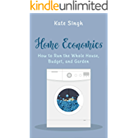 Home Economics: How to Run the Whole House, Budget, and Garden
