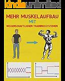 Mehr Muskelaufbau mit wissenschaftlichen Trainingssystemen: Der ultimative Erfolgsguide zu Muskelaufbau und Ernährung