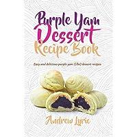 Purple Yam Dessert Recipe Book: Easy and Delicious Purple Yam (Ube) Dessert recipes