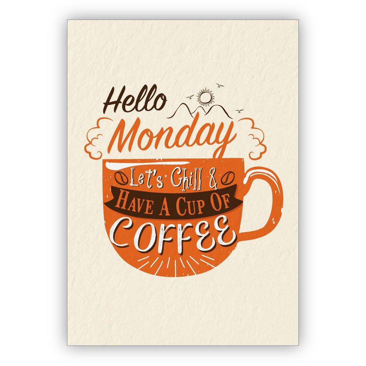 1 Motivierende Motto Grußkarte für beste Freunde zum Wochenstart: Hello Monday let's chill & have a cup of coffee Kartenkaufrausch