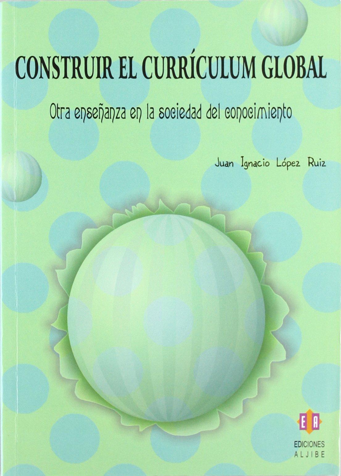 Construir el currículum global: Otra enseñanza en la sociedad del ...