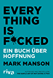Everything is Fucked: Ein Buch über Hoffnung (German Edition)