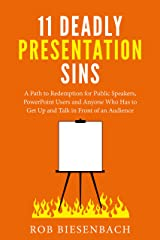11 Deadly Presentation Sins: A Path to Redemption for Public Speakers, PowerPoint Users and Anyone Who Has to Get Up and Talk in Front of an Audience Kindle Edition