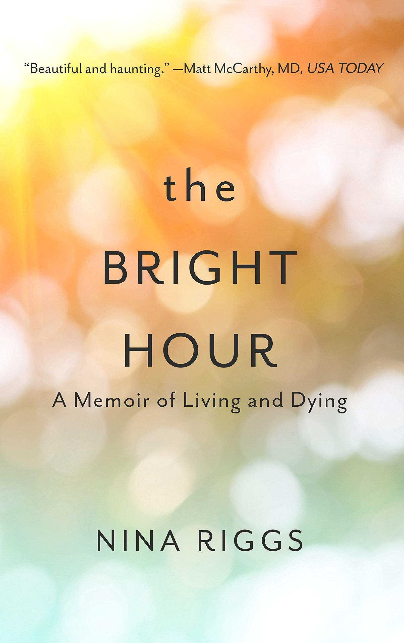 The Bright Hour: A Memoir of Living and Dying Thorndike ...