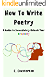 How to Write Poetry: A Guide to Immediately Unleash Your Creativity