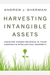 Harvesting Intangible Assets: Uncover Hidden Revenue in Your Company's Intellectual Property Kindle Edition
