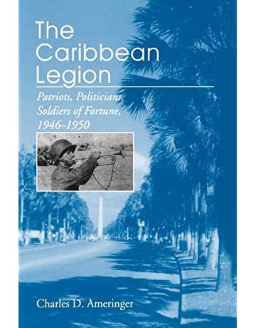 The Caribbean Legion: Patriots, Politicians, Soldiers of Fortune, 1946–1950